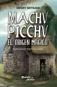 Machu Picchu. El origen mágico.